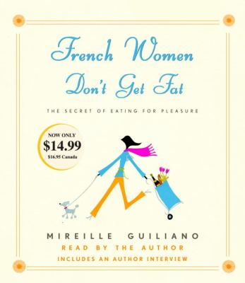 French Women Don't Get Fat: The Secret of Eating for Pleasure 9780739358726