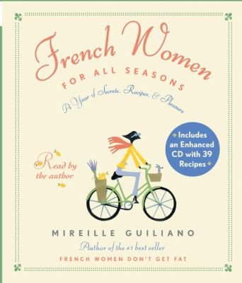 French Women for All Seasons: A Year of Secrets, Recipes, and Pleasure 9780739340592