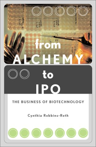 From Alchemy to IPO: The Business of Biotechnology 9780738204826