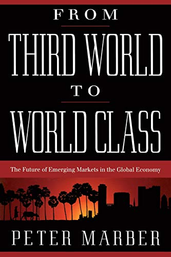 From Third World to World Class: The Future of Emerging Markets in the Global Economy 9780738201320