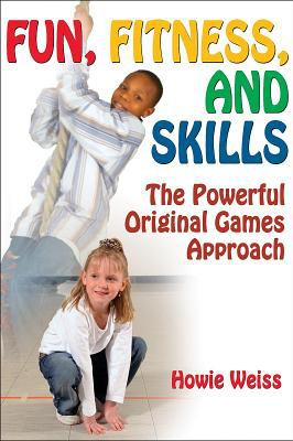 Fun, Fitness, and Skills: The Powerful Original Games Approach 9780736068291