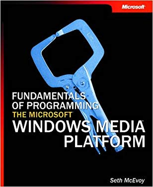 Fundamentals of Programming the Microsoft Windows Media Platform 9780735619111