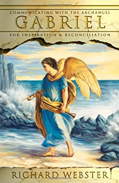 Gabriel: Communicating with the Archangel for Inspiration & Reconciliation 9780738706412