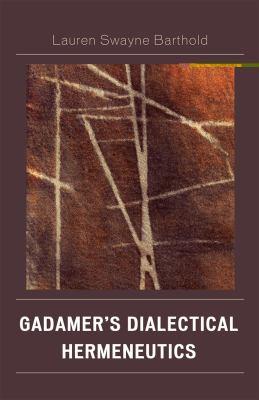 Gadamer's Dialectical Hermeneutics 9780739138878