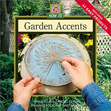Garden Accents: Simple-To-Build Projects to Enhance Your Yard or Garden 9780737006261