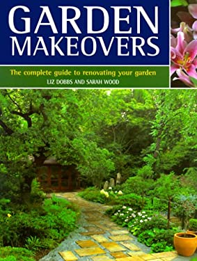 Garden Makeovers: The Complete Guide to Renovating Your Garden 9780737006094