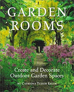 Garden Rooms: Create and Decorate Outdoor Garden Spaces 9780737006018