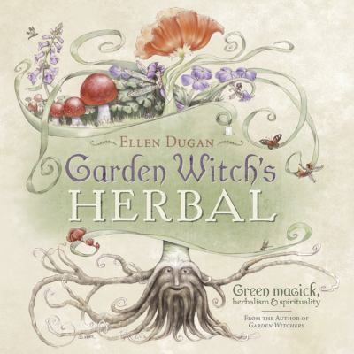 Garden Witch's Herbal: Green Magick, Herbalism & Spirituality 9780738714295