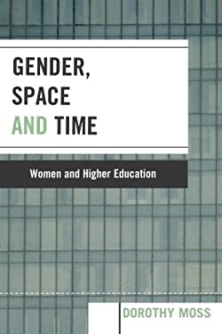Gender, Space, and Time: Women and Higher Education 9780739114513