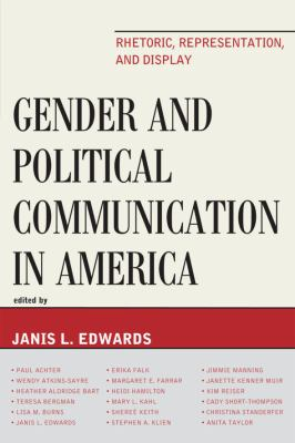 Gender and Political Communication in America: Rhetoric, Representation, and Display 9780739131077