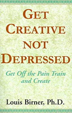 Get Creative Not Depressed: Get Off the Pain Train and Create 9780738802305