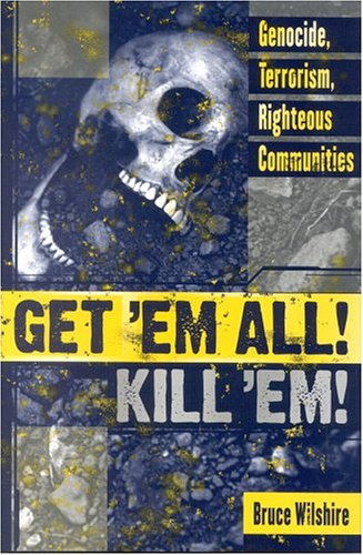 Get 'em All! Kill 'Em!: Genocide, Terrorism, Righteous Communities 9780739108734
