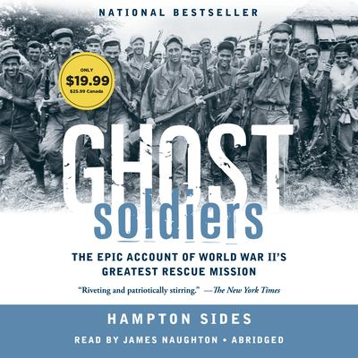 Ghost Soldiers: The Forgotten Epic Story of World War II's Most Dramatic Mission 9780739341766