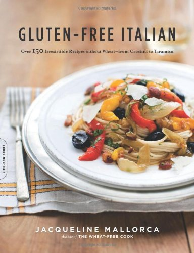 Gluten-Free Italian: Over 150 Irresistible Recipes Without Wheat--From Crostini to Tiramisu 9780738213613