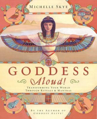 Goddess Aloud!: Transforming Your World Through Rituals & Mantras 9780738714424