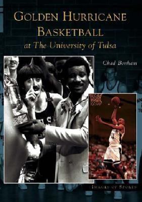Golden Hurricane Basketball at the University of Tulsa 9780738533469