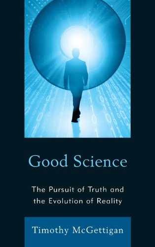 Good Science: The Pursuit of Truth and the Evolution of Reality 9780739136775