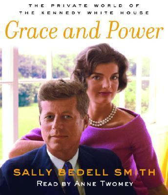 Grace and Power: The Private World of the Kennedy White House 9780739312834