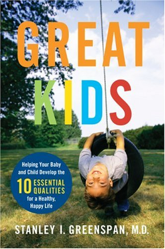 Great Kids: Helping Your Baby and Child Develop the Ten Essential Qualities for a Happy, Healthy Life 9780738209791