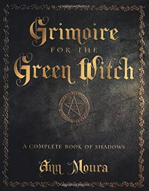 Grimoire for the Green Witch: A Complete Book of Shadows 9780738702872
