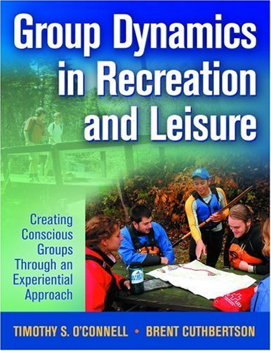 Group Dynamics in Recreation and Leisure: Creating Conscious Groups Through an Experiential Approach 9780736062879