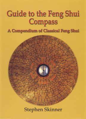 Guide to the Feng Shui Compass: A Compendium of Classical Feng Shui, Including a History of Feng Shui and a Detailed Catalogue of 75 Rings of the Lo P 9780738723495