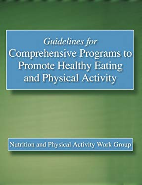 Guidelines for Comprehensive Programs to Promote Healthy Eating and Physical Activity: Nutrition and Physical Activity Work Group 9780736044646