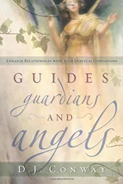 Guides, Guardians and Angels: Enhance Relationships with Your Spiritual Companions 9780738711249