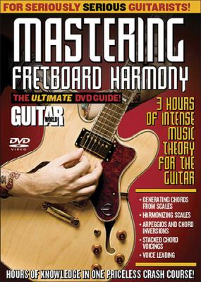 Guitar World: Mastering Fretboard Harmony: The Ultimate DVD Guide 9780739064528