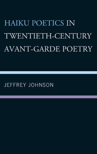 Haiku Poetics in Twentieth-Century Avant-Garde Poetry 9780739148761