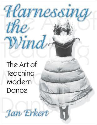 Harnessing the Wind: The Art of Teaching Modern Dance 9780736044875