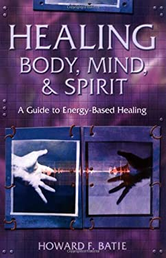 Healing Body, Mind & Spirit: A Guide to Energy-Based Healing 9780738703985