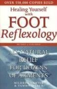 Healing Yourself with Foot Reflexology, Revised and Expanded: All-Natural Relief for Dozens of Ailments 9780735203525