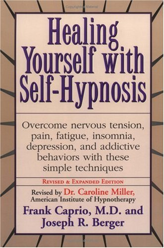 Healing Yourself with Self-Hypnosis: Overcome Nervous Tension Pain Fatigue Insomnia Depression Addictive Behaviors W/ 9780735200043