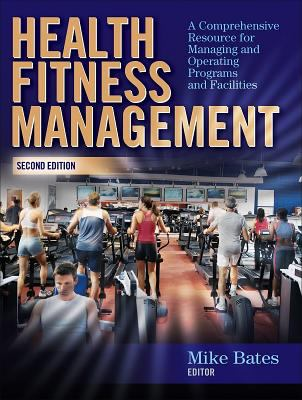 Health Fitness Management: A Comprehensive Resource for Managing and Operating Programs and Facilities 9780736062053