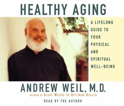 Healthy Aging: A Lifelong Guide to Your Physical and Spiritual Well-Being 9780739314098