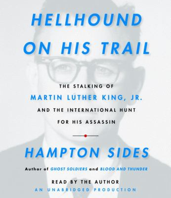 Hellhound on His Trail: The Stalking of Martin Luther King, Jr. and the International Hunt for His Assassin 9780739358924