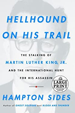 Hellhound on His Trail: The Stalking of Martin Luther King, Jr. and the International Hunt for His Assassin 9780739377574