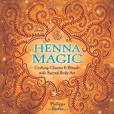 Henna Magic: Crafting Charms & Rituals with Sacred Body Art 9780738719153
