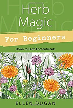 Herb Magic for Beginners: Down-To-Earth Enchantments 9780738708379