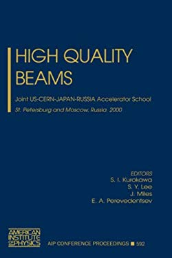 High Quality Beams: Joint Us-Cern-Japan-Russia Accelerator School, St.Petersburg and Moscow, Russia, 1-14 July 2000 9780735400344