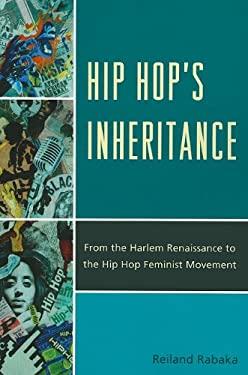 Hip Hop Inheritance: From the Harlem Renaissance to the Hip Hop Feminist Movement 9780739164815