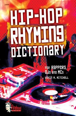 Hip-Hop Rhyming Dictionary: For Rappers, Djs and MCS 9780739033333