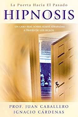 Hipnosis: Un Caso Real Sobre Almas Atrapadas A Traves de los Siglos = Hypnosis 9780738705873