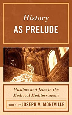 History as Prelude: Muslims and Jews in the Medieval Mediterranean 9780739168141