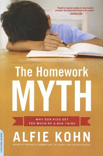 Homework Myth: Why Our Kids Get Too Much of a Bad Thing 9780738211114