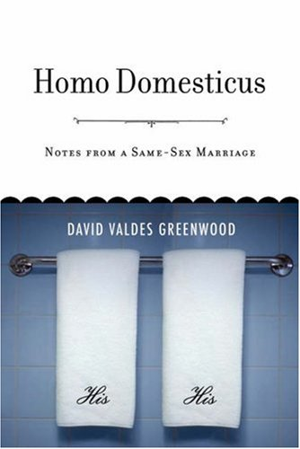 Homo Domesticus: Notes from a Same-Sex Marriage 9780738210810