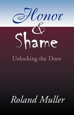 Honor and Shame: Unlocking the Door 9780738843162