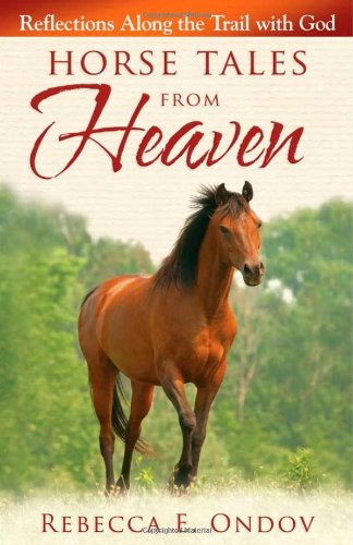 Horse Tales from Heaven: Reflections Along the Trail with God 9780736927581