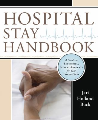 Hospital Stay Handbook: A Guide to Becoming a Patient Advocate for Your Loved Ones 9780738712246